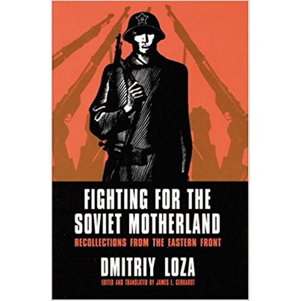 Fighting for the Soviet Motherland: Recollections from the Eastern Front Book Cover