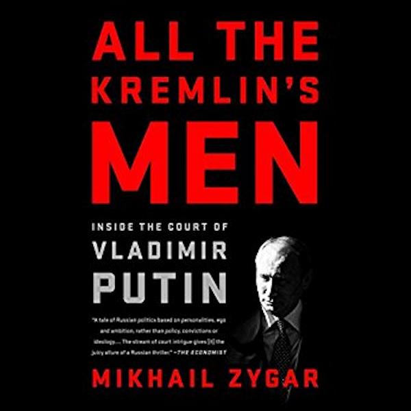 All the Kremlin's Men: Inside the Court of Vladimir Putin Book Cover
