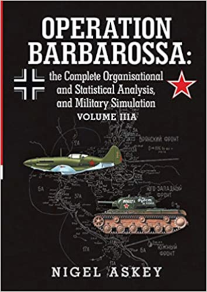 Operation Barbarossa: The Complete Organisational and Statistical Analysis, and Military Simulation Volume IIIA Book Cover