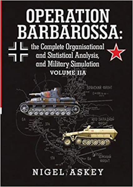 Operation Barbarossa: the Complete Organisational and Statistical Analysis, and Military Simulation Volume IIA Book Cover