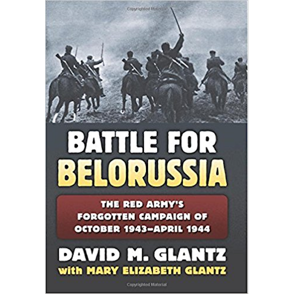 The Battle for Belorussia: The Red Army's Forgotten Campaign of October 1943 - April 1944 Book Cover