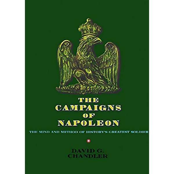 The Campaigns of Napoleon: The Mind and Method of History's Greatest Soldier Book Cover