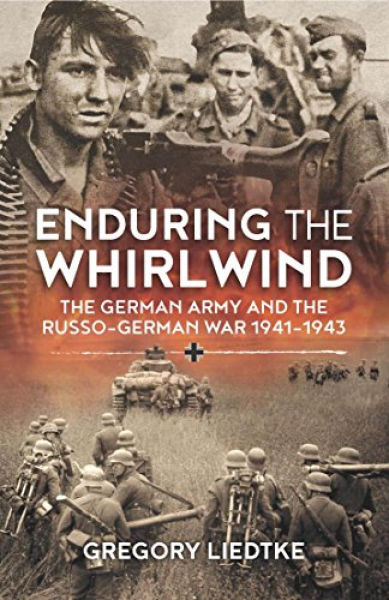 Enduring the Whirlwind: The German Army and the Russo-German War 1941-1943 Book Cover