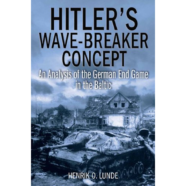 Hitler's Wave-Breaker Concept: An Analysis of the German End Game in the Baltic Book Cover