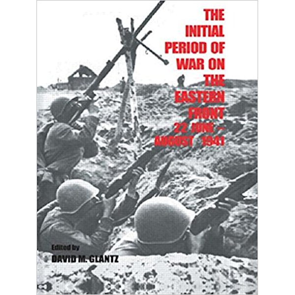 The Initial Period of War on the Eastern Front, 22 June - August 1941: Proceedings of the Fourth Art of War Symposium, Garmisch, October, 1987 (Soviet (Russian) Military Experience) Book Cover