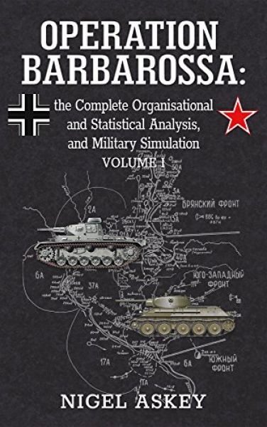 Operation Barbarossa: the Complete Organisational and Statistical Analysis, and Military Simulation, Volume I Book Cover