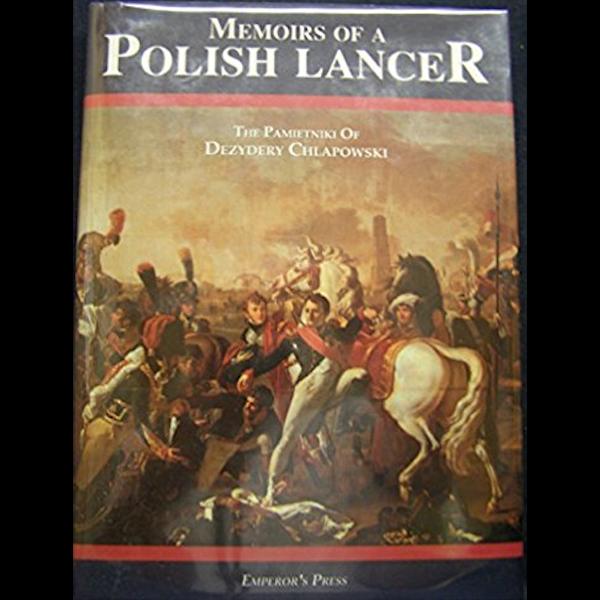 MEMOIRS OF A POLISH LANCER: The Pamietniki of Dezydery Chlapowski Book Cover