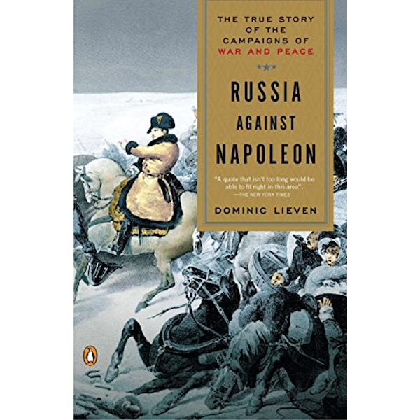 Russia Against Napoleon: The True Story of the Campaigns of War and Peace Book Cover