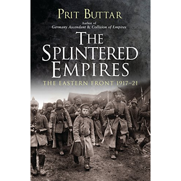 The Splintered Empires: The Eastern Front 1917-1921 Book Cover