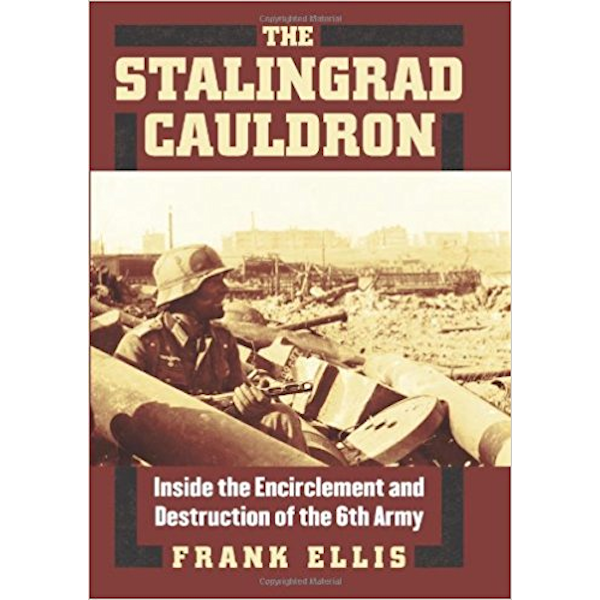 The Stalingrad Cauldron: Inside the Encirclement and Destruction of the 6th Army Book Cover