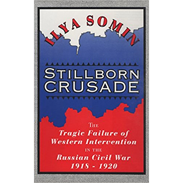 Stillborn Crusade: The Tragic Failure of Western Intervention in the Former Soviet Union Book Cover