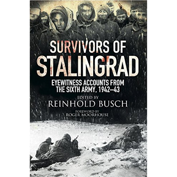 Survivors of Stalingrad: Eyewitness Accounts from the 6th Army, 1942-43 Book Cover