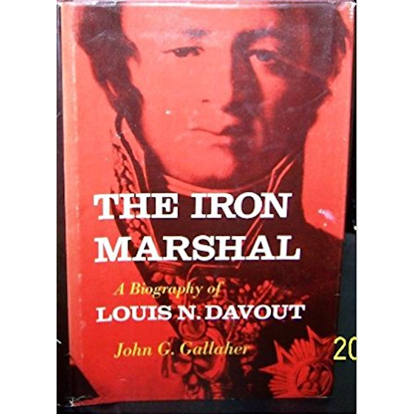 The Iron Marshall: A Biography of Louis N. Davout Book Cover
