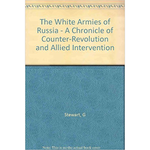 The White Armies of Russia. A Chronicle of Counter-Revolution and Allied Intervention Book Cover