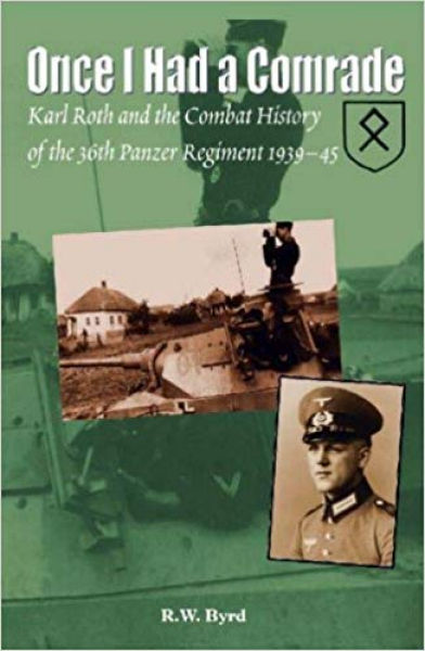 Once I Had a Comrade: Karl Roth and the Combat History of the 36th Panzer Regiment 1939-45 Book Cover